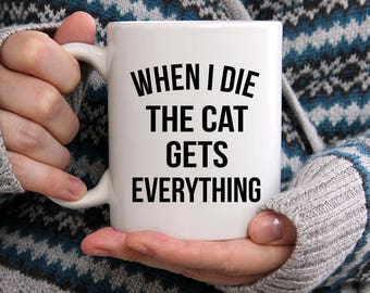 The Cat Gets Everything Mug, Cat Mugs, Cat Coffee Mug, Gift For Cat Lovers, Cat Owner Gift, Best Cat Mugs, Funny Cat Owner Gift, Kitten Mugs