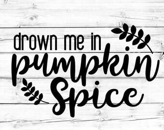 Drown Me In Pumpkin Spice Svg - Png, Pumpkin Spice Svg, Fall Svg, Pumpkin Svg, Coffee Svg, Cricut Svg, Svg Files for Cricut