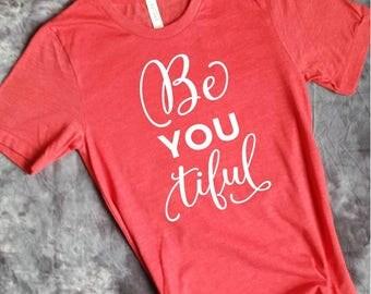 Be You Tiful Shirts - Body Positive Shirts - Positive Message Shirts - T Shirts with Sayings - Positive Affirmation Shirts - Positive Shirts