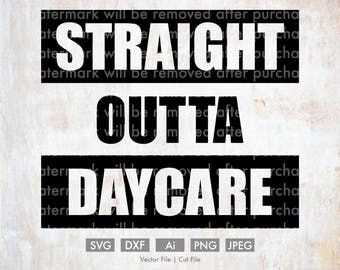 Straight Outta Daycare - Cut File/Vector, Silhouette, Cricut, SVG, PNG, Clip Art, Download, eps, funny, baby, quote, calligraphy, saying