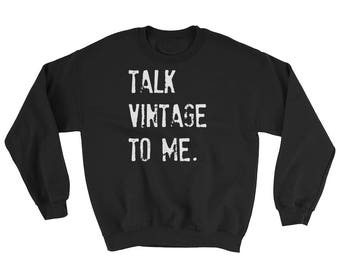 Talk Vintage To Me Sweat Shirt | White Lettering on Black Sweatshirt| Junker | Junk | Thrift