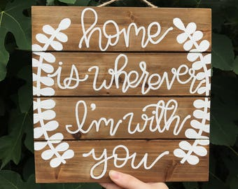 Home Is Wherever I'm With You Wooden Sign | 10x10 Wooden Sign | Home Decor