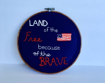 """Land of the Free because of the Brave   8"""" hand embroidery"""