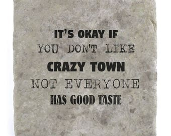 It's OK if you don't like Crazy Town Marble Tile Coaster