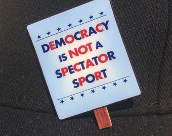Democracy Lapel Pin, Democracy Is Not A Spectator Sport, Political Pin Brooch, Red, White and Blue, July 4th Independence Day, Stars Stripes