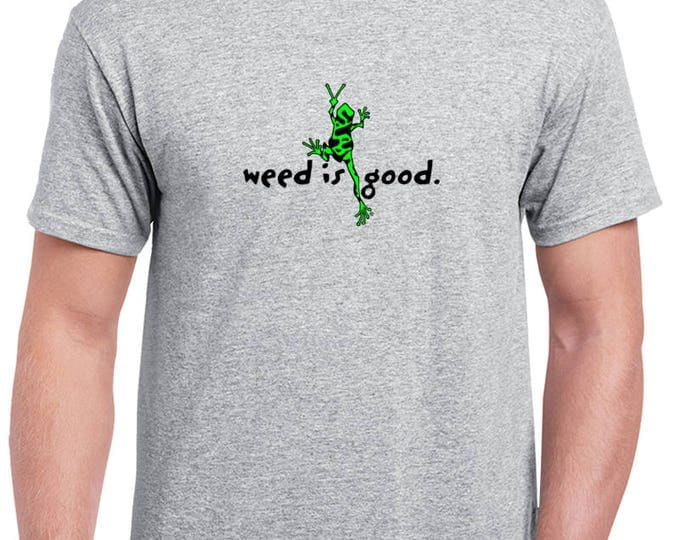 Weed is Good Weed Shirt Frog Peace Sign and Marijuanna Clothing