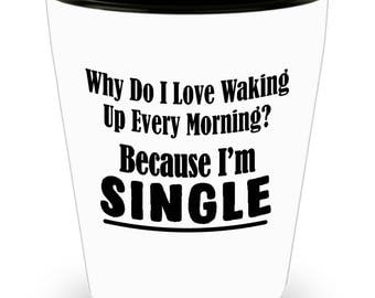 Single Shot Glass - Why Do I Love Waking Up - SET OF 3: 1.5 oz Ceramic Shot Glass  Made In The USA