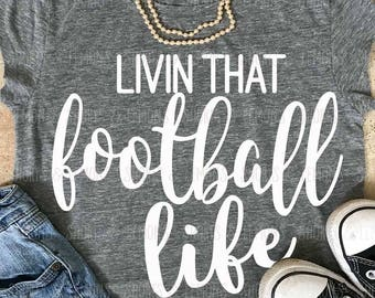 Football svg, Livin that Football Life svg, Football Mom svg, iron on, svg, Silhouette, Commercial use, files, Download, Cricut, dxf, eps
