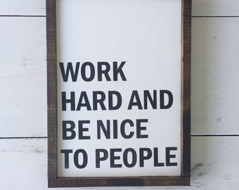 Work Hard and Be Nice to People - Wooden Sign