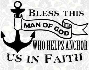 Man of God svg - dad svg - anchor svg - Bless this Man of God who helps anchor us in Faith (SVG, PDF, Digital File Vector Graphic)