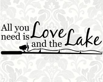 All you need is Love and the Lake (SVG, PDF, Digital File Vector Graphic)