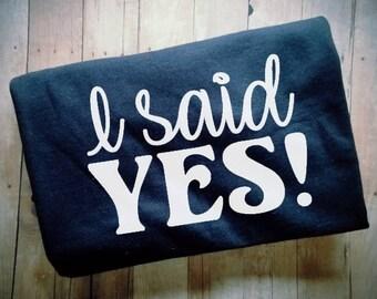I Said Yes TShirt - Engagement TShirt - Engaged TShirt - Fiance Shirt - I'm Engaged Clothing - Getting Married TShirt - She Said Yes Shirt