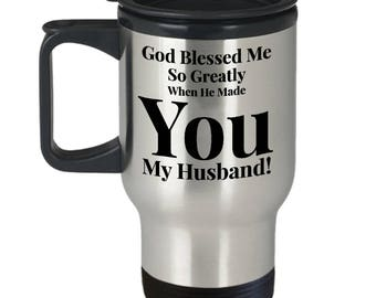 Gift for Husband! 14oz Travel Mug -Unique - God Blessed Me So Greatly When He Made You My Husband!