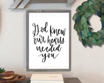 God Knew Our Hearts Needed You - Hand Lettered 8x10 Digital Print