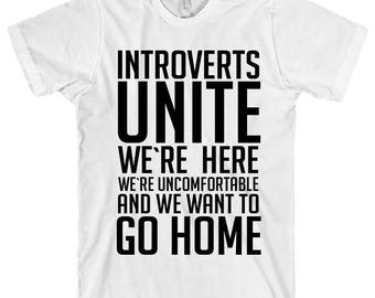 Introverts Unite We're Here We're Uncomfortable and We Want To Go Home T-Shirt (4) Colors Available