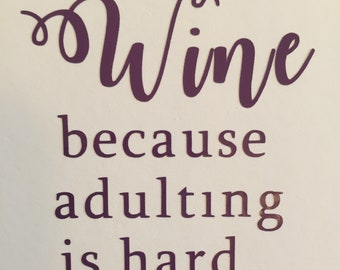 Wine because adulting is hard Decal