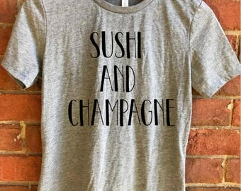 Sushi and champagne shirt, extra shirt, drinking tee, punny tee, grey t shirt, champagne shirt, GNO shirt