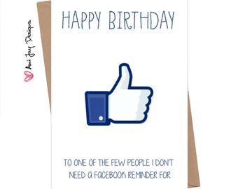 Funny Birthday Card / Cheeky / Facebook / Humour Birthday Greeting Card