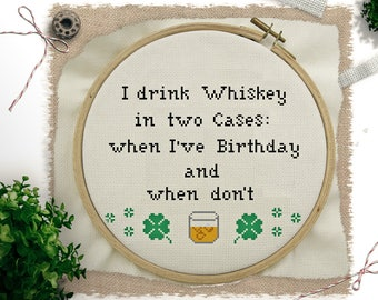 I drink Whiskey in two Cases: when I've Birthday and when don't - Cross Stitch PDF Pattern