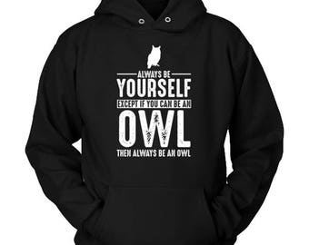 Owl Hoodie - Always Be Yourself -Owl Gift Spirit Animal Totem Sweater Shirt