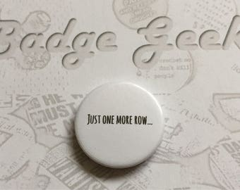 """Just one more row, Knitting, Crochet Pinback Button Badge, 1""""/25mm, Geeky Badge, Badge Geeks, Novelty, Fun, Gift, Yarn Subscription"""