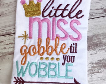 Little Miss Gobble Till You Wobble Embroidered Shirt / Fall Shirt / Gobble / Gobble Till You Wobble