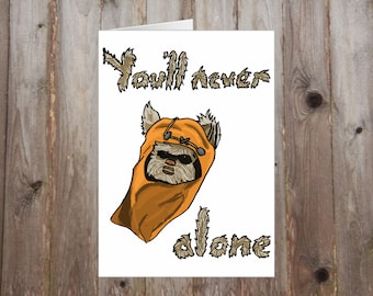 You'll Never Ewok Alone A5 Card