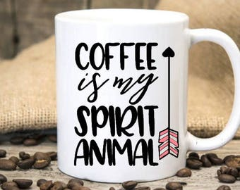 Coffee is may spirit animal Mug,Coffee Lover Gift,Birthday Gift For Her, Coffee Gift, Funny Coffee Mug, Love Gift Coffee Addict Coffee Mug