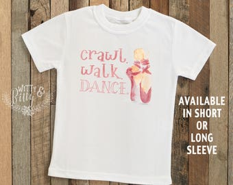 Crawl Walk Dance Kids Shirt, Funny Kids Shirt, Cute Girls Shirt, Girls Ballet Tee, Boho Kids Tee, Girls Dancing Tee - T323C