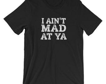 I Ain't Mad At Ya, Funny Rap Song Shirt, Hip Hop, I'm Not Mad, Rap Lyrics TShirt, Thug Life Shirt, Not Angry, Hip Hop Gift