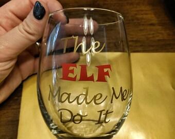ELF Made Me Wine Glass