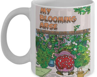 Cute Coffee Mug - My Blooming Arse - Flower Lovers and Gardeners - 11oz