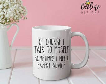Of course I talk to myself, sometimes I need expert advice mug - funny mug, cute mug, office mug, gifts for her, gifts for him, coffee mug