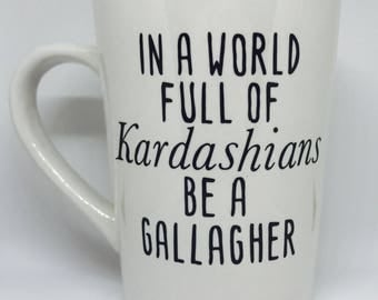 In A World Full Of Kardashians Be A Gallagher Coffee Mug - Shameless Coffee Mug - Shameless - Creative Coffee Mugs - Coffee Mug Quotes