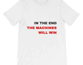 In The End the Machines Will Win Short-Sleeve Unisex T-Shirt