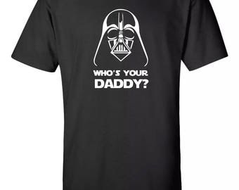 Star Wars Funny Who's Your Daddy? Tee Sz:S-2XL