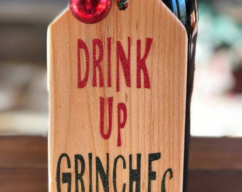 Drink Up Grinches | Wood Wine Bottle Tag | Wood Christmas Ornament | Hostess GifT | Christmas Gift