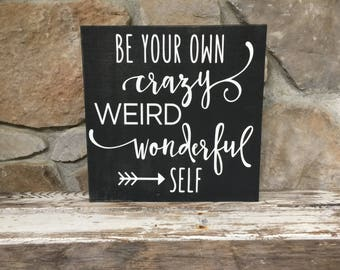 Be your own crazy weird wonderful self / wood sign / gifts for her / Christmas gifts / signs / home decor / decor / ready to ship / gifts