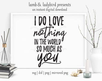 I Do Love Nothing in the World So Much As You - Shakespeare, Theater Design (PNG, SVG, DXF Instant Digital Download)