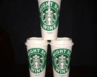 Might Be Wine Starbucks Cup