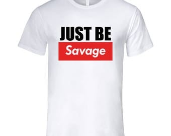 Just Be Savage T Shirt