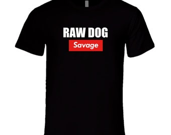 Raw Dog Savage T Shirt