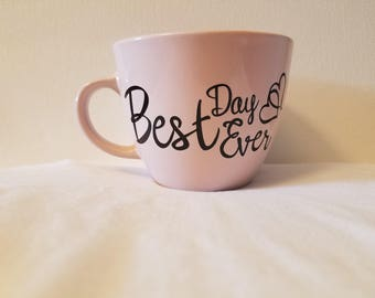 Best Day Ever Coffe Cup