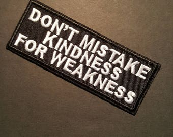 Don't Mistake Kindness for Weakness Iron On Patch