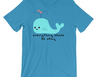Everything Whale Be Okay, Short-Sleeve, Unisex T-Shirt, Graphic Tee, Whale Shirt, Punny Shirt, Funny Shirt, Adorable Tee, Ocean Lover