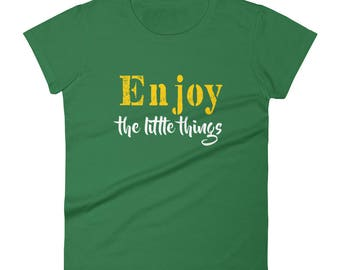 Enjoy the Little Things Tshirt Women's short sleeve t-shirt