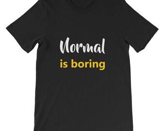 Normal is boring Short-Sleeve Unisex T-Shirt