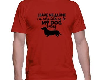 Leave me Along I'm Only Talking to my Dog today Printed Dog Lover Tshirt