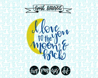 I love you to the moon and back svg/ love svg/ svg file/valentines svg/ silhouette cameo svg files/ cricut svg