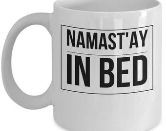 Namastay In Bed Funny Yoga Meditation Coffee Mug Tea Cup Gift For Women Men Daughter Son Friend White Ceramic 11oz 15oz